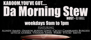 Da Morning Stew with Breaking News every top of the hour